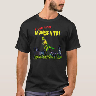 IT CAME FROM MONSANTO! T-Shirt
