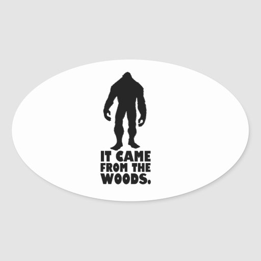 It came from the woods | Sasquatch Bigfoot Oval Stickers