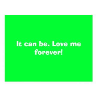It can be. Love me forever! Postcard