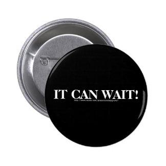IT CAN WAIT! (White Font) Pinback Button