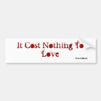 It Cost Nothing To Love Bumper Sticker