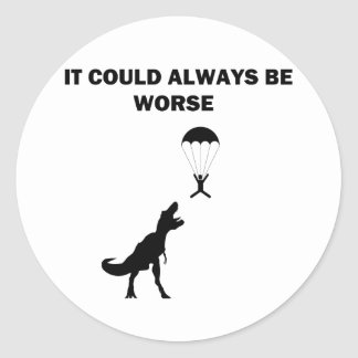 It Could Always Be Worse Classic Round Sticker
