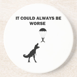 It Could Always Be Worse Coaster