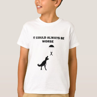 It Could Always Be Worse T-Shirt