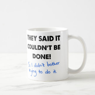 It Couldn't Be Done So I Didn't Funny Mug