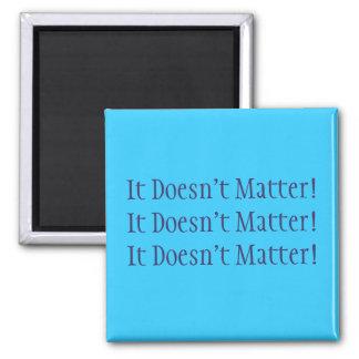 It Doesn t Matter Magnet Blue