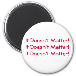 It Doesn t Matter Magnet Red