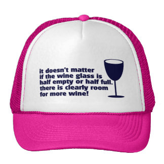 It Doesn't Matter If The Wine Glass ....... Mesh Hats