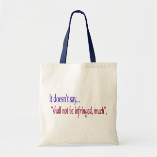 """It doesn't say... """"Shall be infringed, much"""" Tote Bag"""