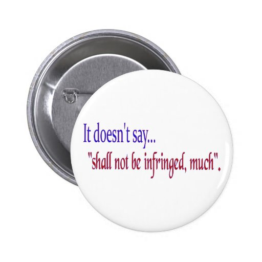 "It doesn't say... ""Shall be infringed, much"" Pinback Buttons"