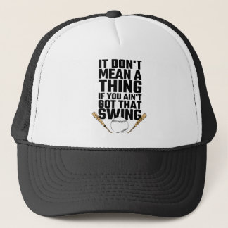 It Don't Mean A Thing If You Ain't Got That Swing Trucker Hat