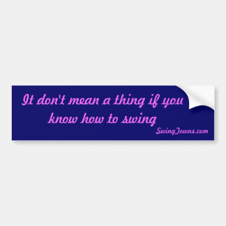 It don't mean a thing if you know how to swing bumper sticker