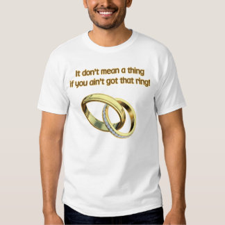 It Dont Mean A Thing Shirt