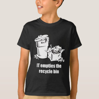 IT Empties The Recycle Bin T-Shirt