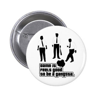 It Feels Good To Be A Gangsta Pins