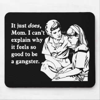 it feels good to be a gangster gangsta mouse pads