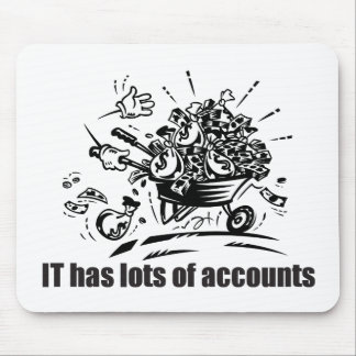 IT Has Lots of Accounts Mouse Pad