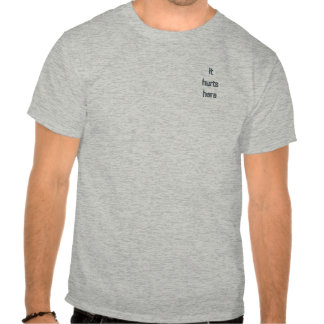 It Hurts Here T Shirt