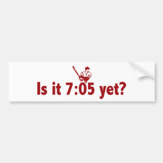 It is 7:05 Yet? (Philly Baseball) Bumper Sticker