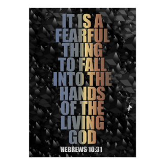 It Is A Fearful Thing - Hebrews 10:31 Poster