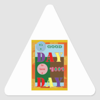 IT is a GOOD DAY to have a Good Day Triangle Sticker
