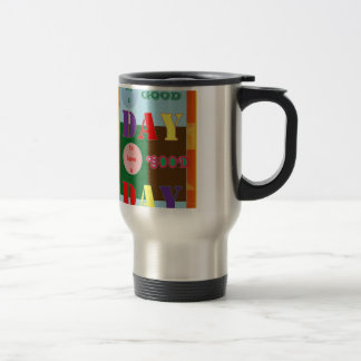 It is a GOOD DAY to have a Good Day WISDOM QUOTE Coffee Mugs