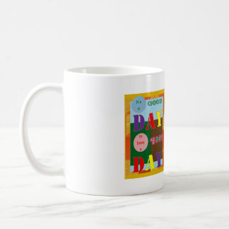 It is a GOOD DAY to have a Good Day WISDOM QUOTE Mugs