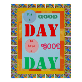 It is a Good Day to have a GOOD DAY wisdom quote Poster