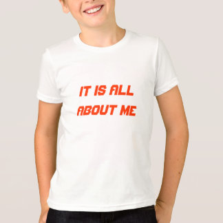 It is all about me T-Shirt