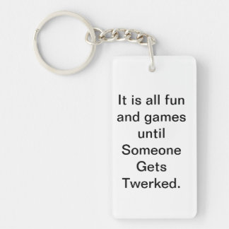 It is all fun and games until someone gets twerked Single-Sided rectangular acrylic keychain