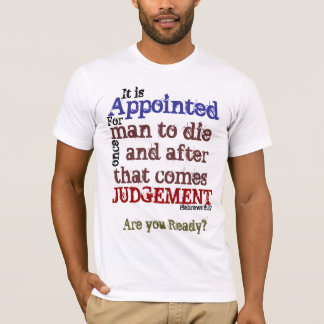 It is Appointed for man to die.../Heb 9:27 T-Shirt