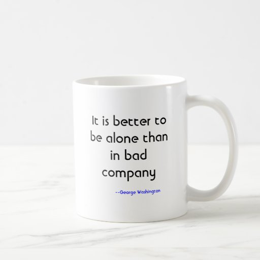 better be alone than an ill company essays Why being alone is better than being in a bad company  that it is certainly better to be alone than in bad company  essay writing company buying essays on.