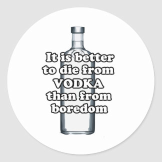 It is better to die from vodka than from boredom classic round sticker