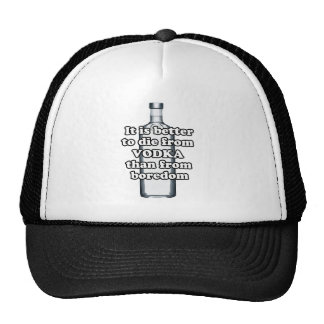 It is better to die from vodka than from boredom trucker hat