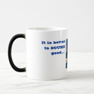 It is better to SOUND good... Magic Mug