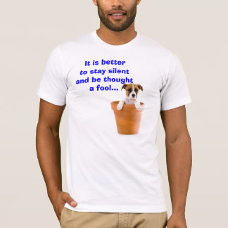 It is better to stay silent T-Shirt