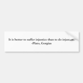 It is better to suffer injustice than to do inj... bumper sticker
