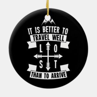 It is better to travel well than to arrive ceramic ornament