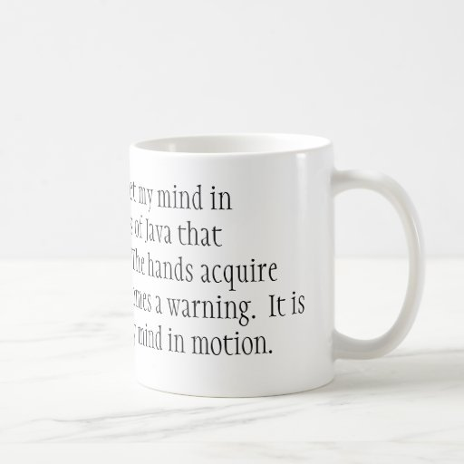 It is by caffeine alone I set my mind in motion... Mugs