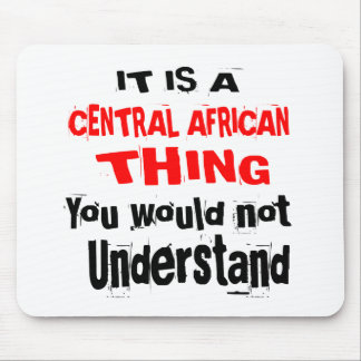 IT IS CENTRAL AFRICAN THING DESIGNS MOUSE PAD