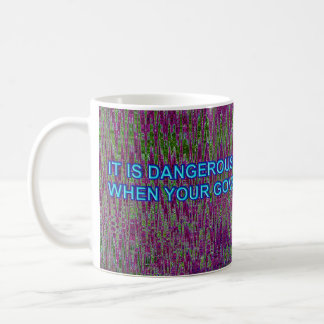 IT IS DANGEROUS TO BE RIGHT... COFFEE MUG