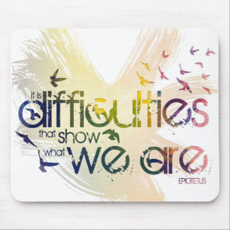 it is difficulties that show what we are. mouse pad