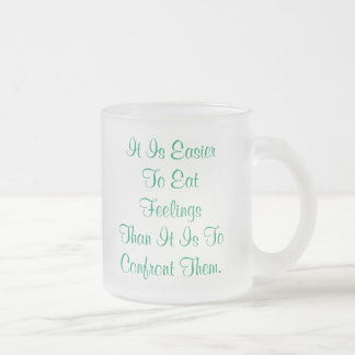 It Is EasierTo Eat FeelingsThan It Is ToConfron... Frosted Glass Coffee Mug