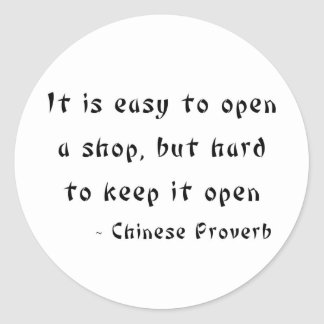 It is easy to open a shop but hard to keep it open classic round sticker