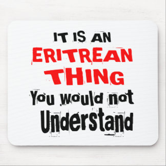 IT IS ERITREAN THING DESIGNS MOUSE PAD