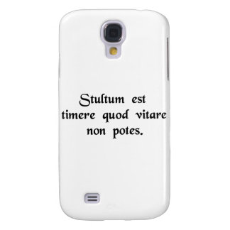 It is foolish to fear that which you cannot avoid samsung galaxy s4 case