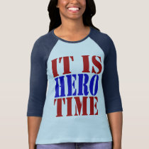 It is Hero time T-Shirt