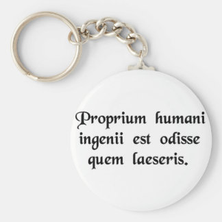 It is human nature to hate a person whom you..... keychain