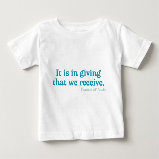 It Is In Giving That We Receive- Francis of Assisi Baby T-Shirt