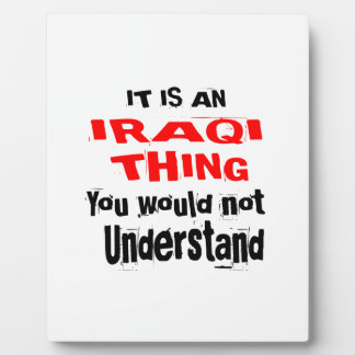 IT IS IRAQI THING DESIGNS PLAQUE
